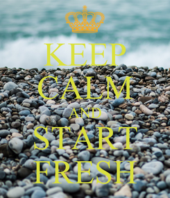 Poster: KEEP CALM AND START FRESH