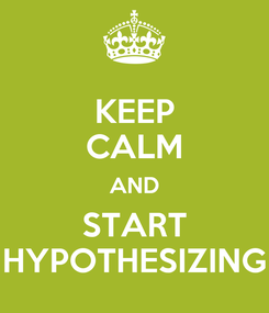 Poster: KEEP CALM AND START HYPOTHESIZING