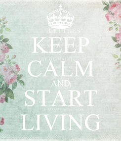 Poster: KEEP CALM AND START LIVING