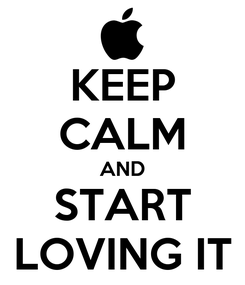 Poster: KEEP CALM AND START LOVING IT