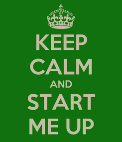 Poster: KEEP CALM AND START ME UP