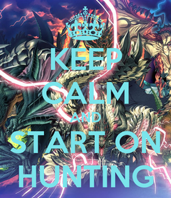 Poster: KEEP CALM AND START ON HUNTING