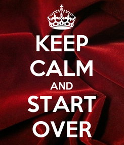 Poster: KEEP CALM AND START OVER
