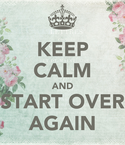 Poster: KEEP CALM AND START OVER AGAIN