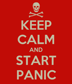 Poster: KEEP CALM AND START PANIC