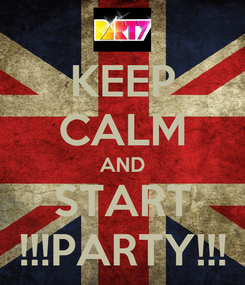 Poster: KEEP CALM AND START !!!PARTY!!!