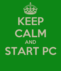 Poster: KEEP CALM AND START PC