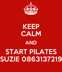 Poster: KEEP CALM AND START PILATES SUZIE 0863137219
