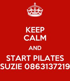 Poster: KEEP CALM AND START PILATES SUZIE 0863137219