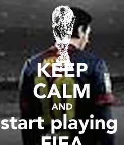 Poster: KEEP CALM AND start playing  FIFA