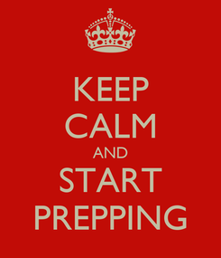 Poster: KEEP CALM AND START PREPPING