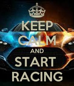 Poster: KEEP CALM AND START  RACING