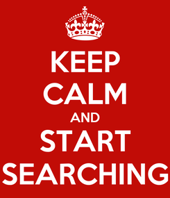 Poster: KEEP CALM AND START SEARCHING
