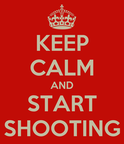 Poster: KEEP CALM AND START SHOOTING