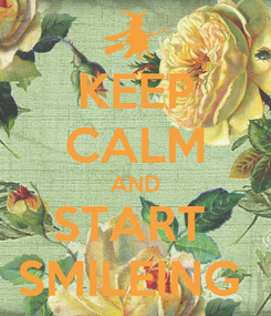 Poster: KEEP CALM AND START  SMILEING
