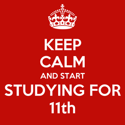 Poster: KEEP CALM AND START STUDYING FOR 11th