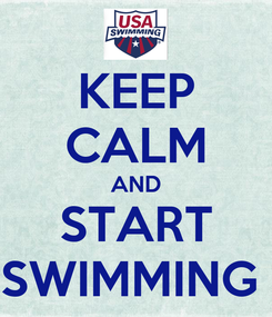 Poster: KEEP CALM AND START SWIMMING
