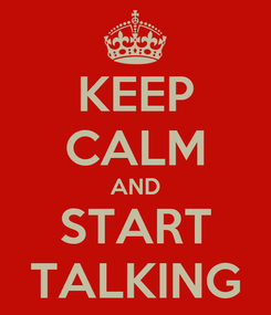 Poster: KEEP CALM AND START TALKING