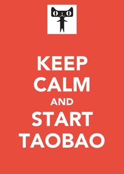 Poster: KEEP CALM AND START TAOBAO
