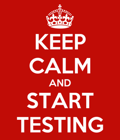Poster: KEEP CALM AND START TESTING