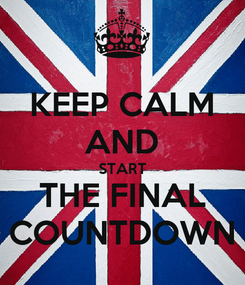 Poster: KEEP CALM AND START THE FINAL COUNTDOWN