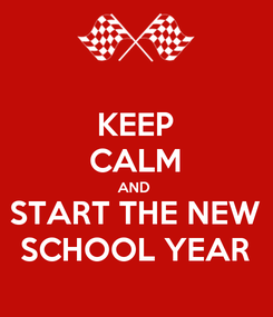 Poster: KEEP CALM AND  START THE NEW SCHOOL YEAR
