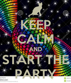 Poster: KEEP CALM AND START THE PARTY
