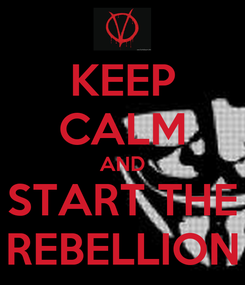 Poster: KEEP CALM AND START THE REBELLION