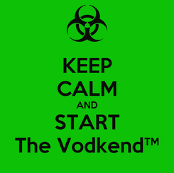 Poster: KEEP CALM AND START The Vodkend™