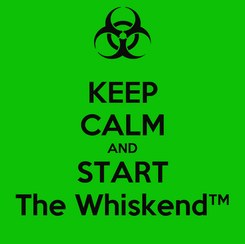 Poster: KEEP CALM AND START The Whiskend™