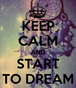 Poster: KEEP CALM AND START TO DREAM