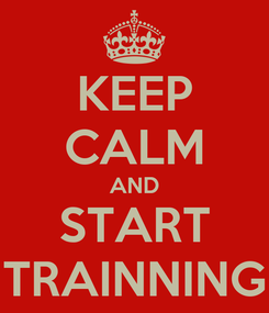 Poster: KEEP CALM AND START TRAINNING