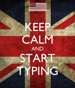 Poster: KEEP CALM AND START TYPING