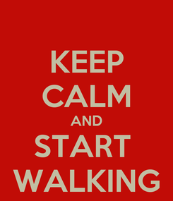 Poster: KEEP CALM AND START  WALKING
