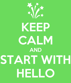 Poster: KEEP CALM AND START WITH HELLO