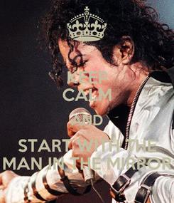 Poster: KEEP CALM AND START WITH THE MAN IN THE MIRROR