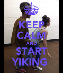 Poster: KEEP CALM AND START YIKING