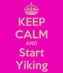 Poster: KEEP CALM AND Start Yiking