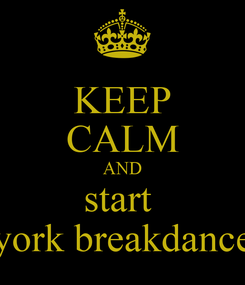 Poster: KEEP CALM AND start  york breakdance