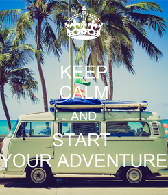 Poster: KEEP CALM AND START  YOUR ADVENTURE