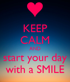 Poster: KEEP CALM AND start your day with a SMILE