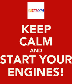 Poster: KEEP CALM AND START YOUR ENGINES!