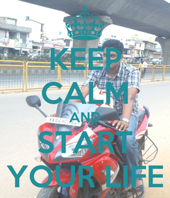 Poster: KEEP CALM AND START YOUR LIFE