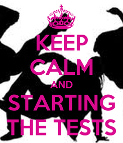 Poster: KEEP CALM AND STARTING THE TESTS