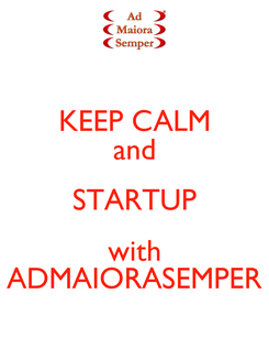 Poster: KEEP CALM and STARTUP with ADMAIORASEMPER
