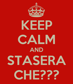 Poster: KEEP CALM AND STASERA CHE???