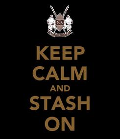 Poster: KEEP CALM AND STASH ON