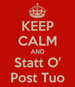 Poster: KEEP CALM AND Statt O' Post Tuo
