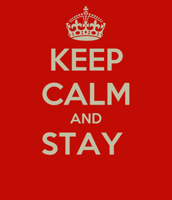 Poster: KEEP CALM AND STAY