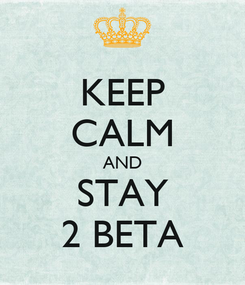 Poster: KEEP CALM AND STAY 2 BETA
